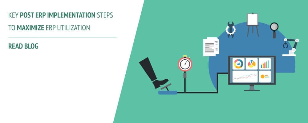 Key 'Post ERP Implementation' Steps for Optimum ERP benefits & utilization
