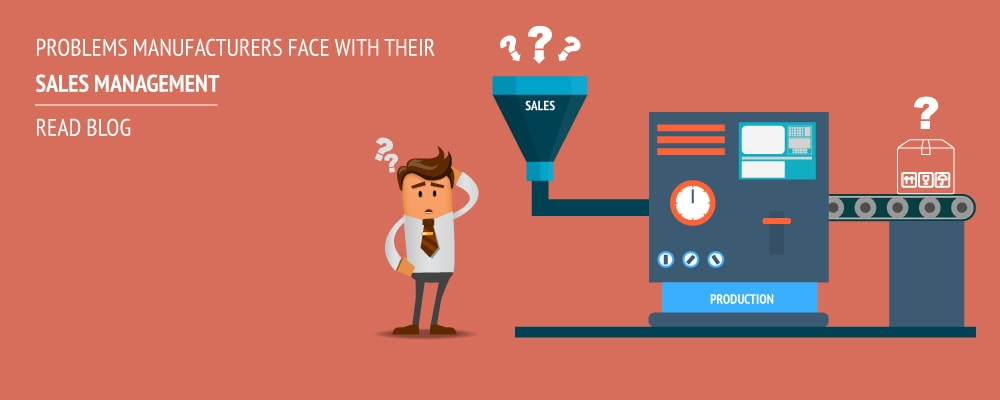 Problems Manufacturers have with their Sales Management