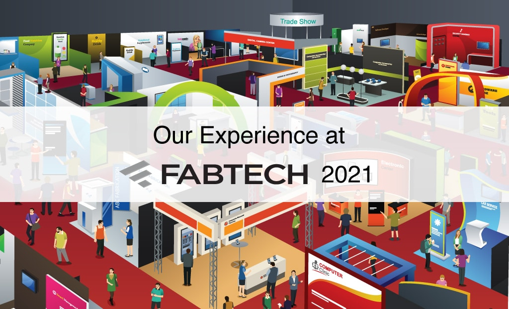 Our Experience at Fabtech 2021 after a Covid-19 induced 2 Year Gap